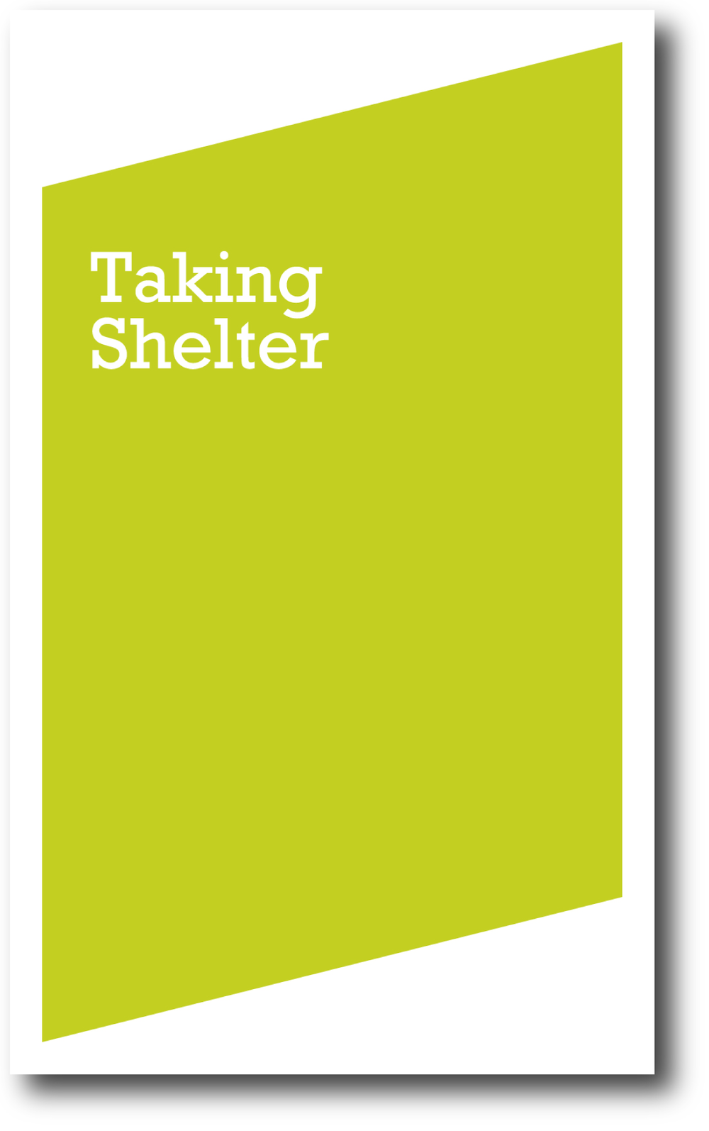 Taking Shelter , published by Bureau for Open Culture, 2008; designed by Nate Padavick; 40 pages; 8.25 x 5 inches