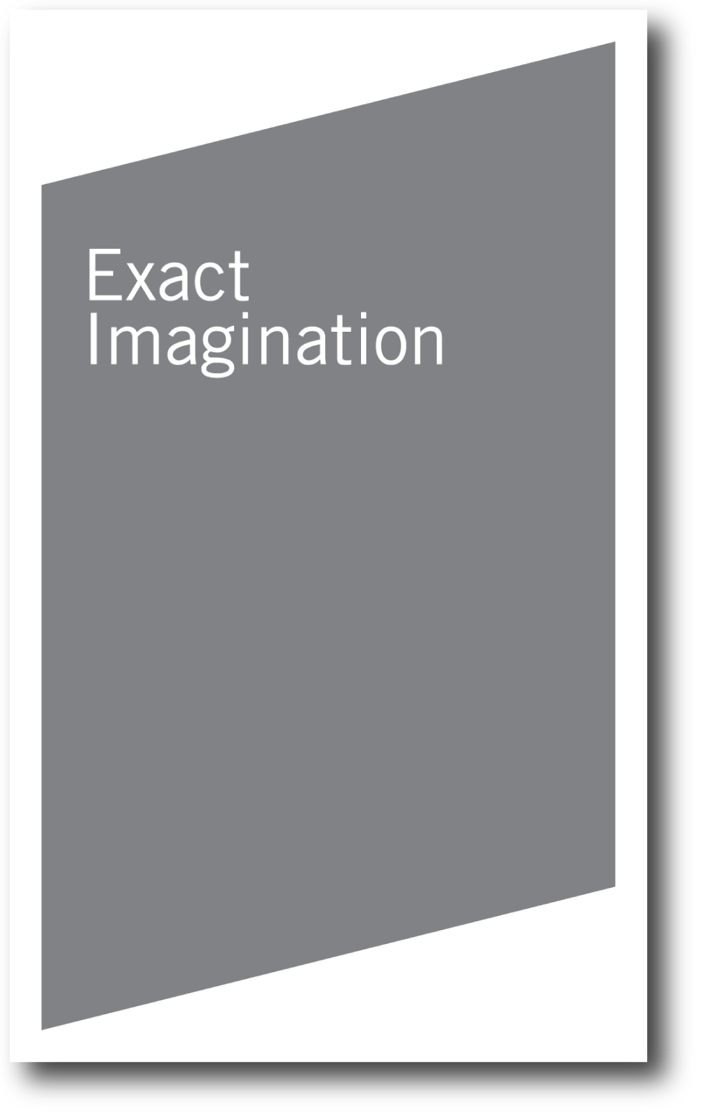 Exact Imagination , published by Bureau for Open Culture, 2008; designed by Nate Padavick; 60 pages; 8.25 x 5 inches