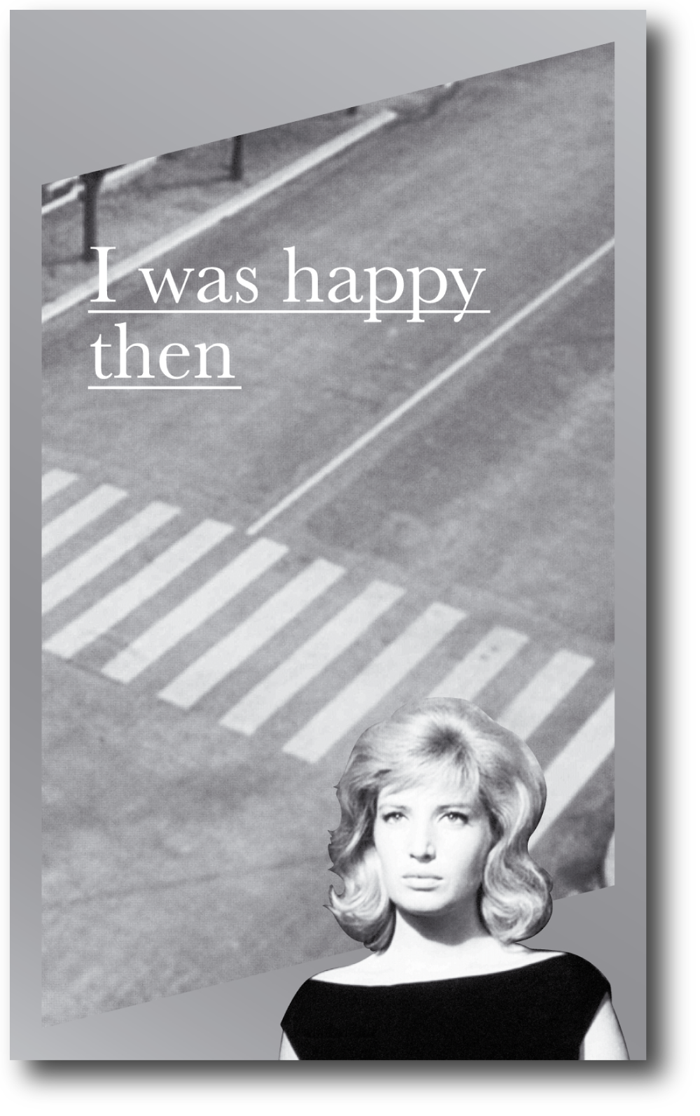 I was happy then , Published by Bureau for Open Culture, 2013; designed by Nate Padavick; 160 pages; 8.25 x 5 inches
