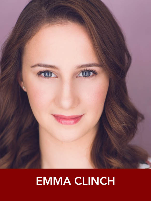 EMMA CLINCH  ( Angel ) is thrilled to be tapping away in  Anything Goes ! She recently graduated from the Boston Conservatory (B.F.A., Musical Theater). Reagle:  A Chorus Line  (Judy),  42nd Street ,  Joseph ,  Crazy for You .