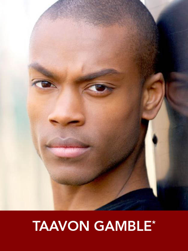TAAVON GAMBLE*  ( Fred/Sailor/Dance Captain ) Tour:  Seussical . Regional: Trinity Rep, SpeakEasy, NSMT, Greater Boston Stage (IRNE nom.,  Dames at Sea ), New Bedford Festival, Theatre By The Sea, Ivoryton Playhouse, Hanover Theatre, West Virginia Public. Point Park grad.
