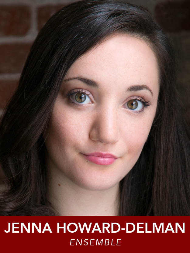 JENNA HOWARD-DELMAN  ( Ensemble )   is excited to return to Reagle after appearing in  Fiddler . Recent credits:  A Doll's House  (Nora) ,   Swing!  and  Urinetown .   A recent graduate of Walnut Hill, she will be heading to Northwestern in the fall to study Theater.