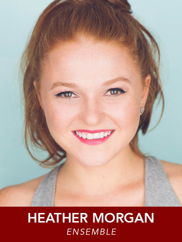 HEATHER MORGAN  ( Ensemble ) Regional credits:  Anything Goes ,  42nd Street  (Reagle),  Mamma Mia! ,  Fiddler on the Roof ,  Evita  (MSMT),  Carousel ,  Side Show  (Boston Conservatory). Heather is a recent graduate from The Boston Conservatory with a B.F.A. in Musical Theatre! HeatherEMorgan.com