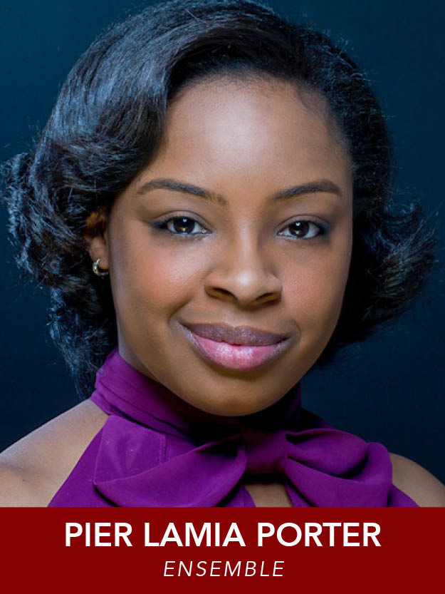 PIER LAMIA PORTER  ( Ensemble ) RMT debut! Recent Regional Credits: Beauty and the Beast (WFT), The Wiz (Lyric Stage). New to Boston by way of Las Vegas with a B.M. In Opera Performance from UNLV. Instagram: @pierlamia.porter