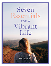7 Essentials for a Vibrant Life - When it comes to health and wellness, simple is powerful. Daily action can add up to radical change. This free guide shows you how with seven essential healthy habits to start today.