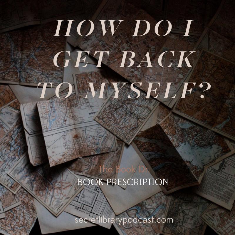 How Do I Get Back to Myself? | The Book Dr. | SecretLibraryPodcast.com