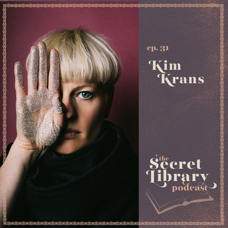 Kim Krans | Secret Library Podcast | http://secretlibrarypodcast.com