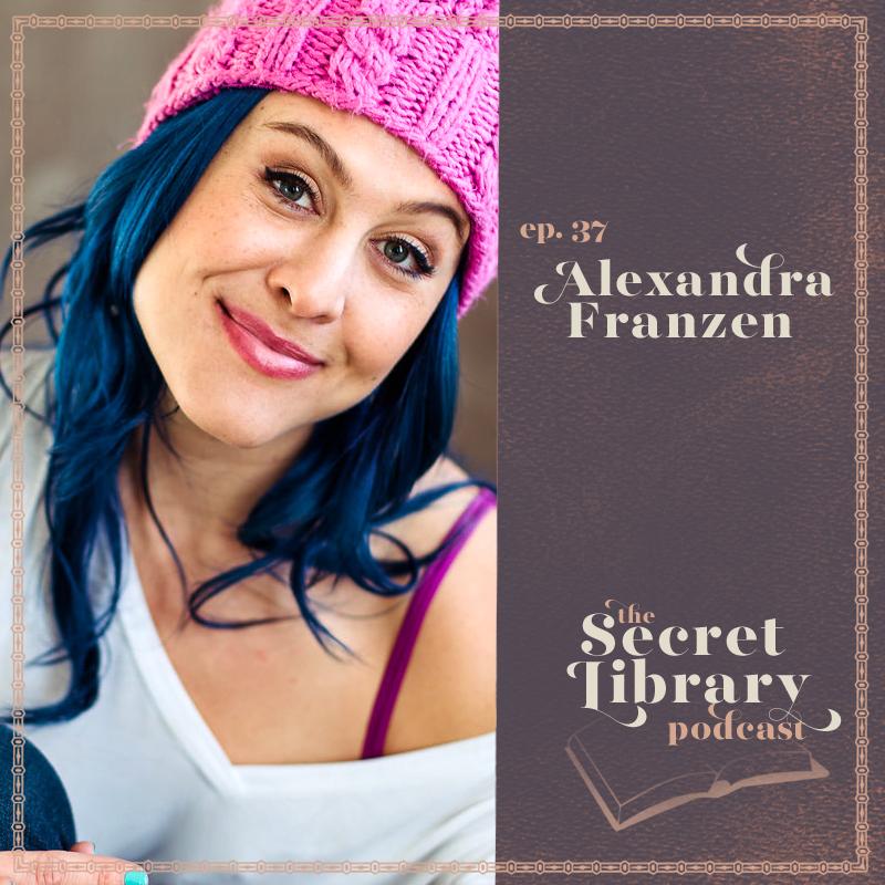 Alexandra Franzen | Getting through Tough Times | Secret Library Podcast