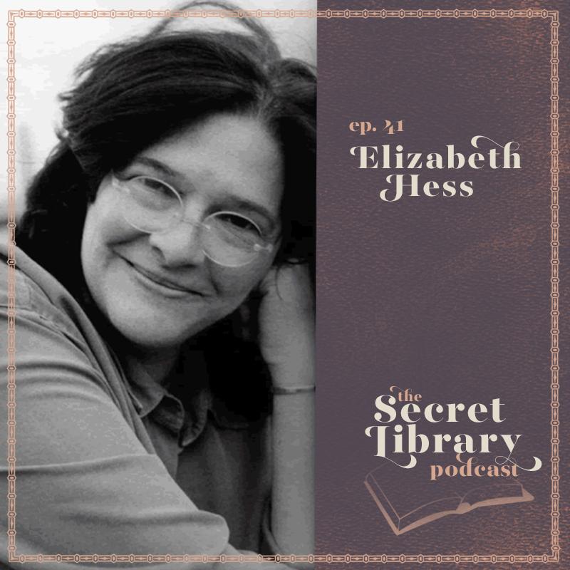 Elizabeth Hess | Secret Library Podcast