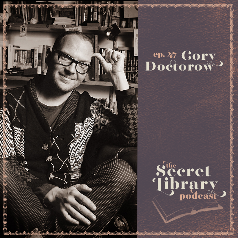 Cory Doctorow | Secret Library Podcast