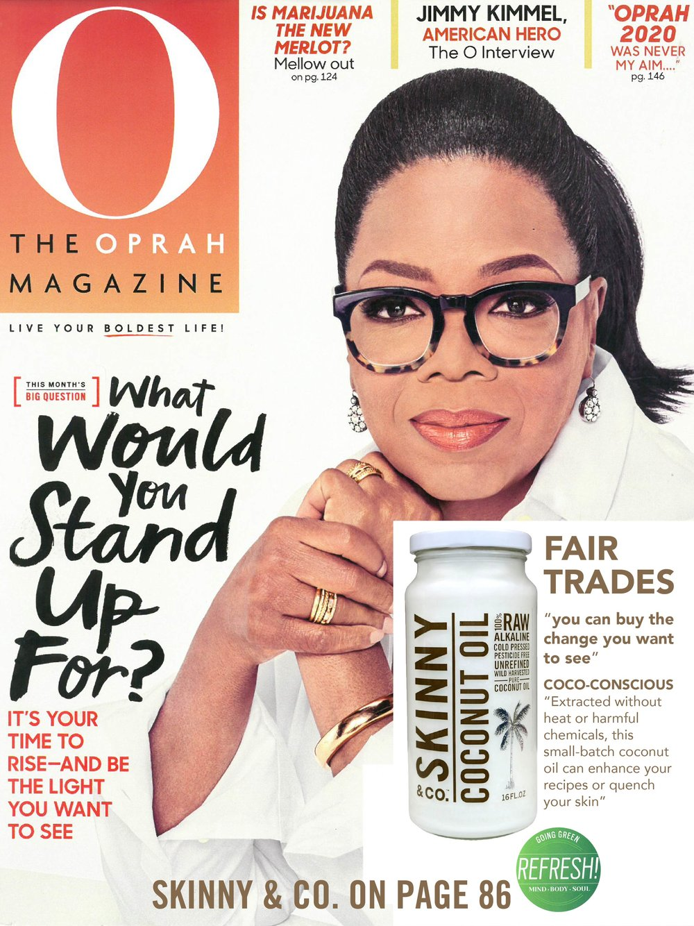 "Skinny Coconut Oil is featured in April's issue of  Oprah Winfrey's Magazine.  Oprah called us "" her coco-conscious, environmentally kind pick!"""