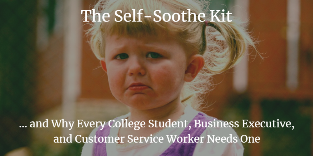 The Self-Soothe Kit and Why Every College Student, Business Executive, and Customer Service Worker Needs One --- Image.png