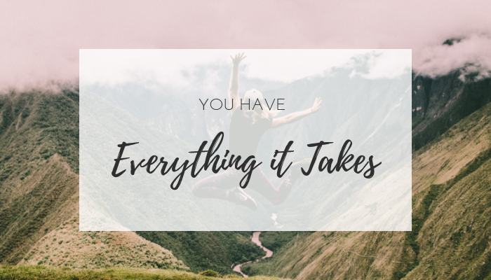 You have everything it takes