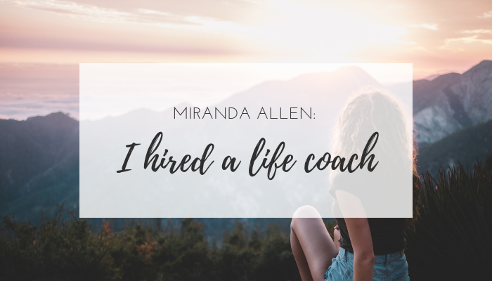 Guest Post from Miranda Allen: I Hired a Life Coach