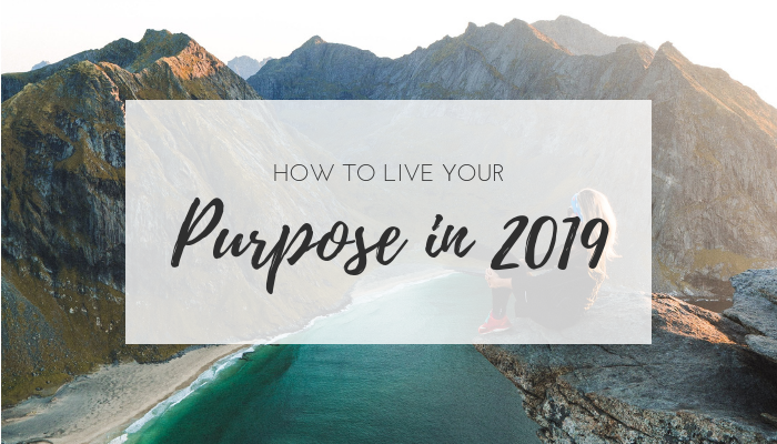 How to Live your Purpose in 2019