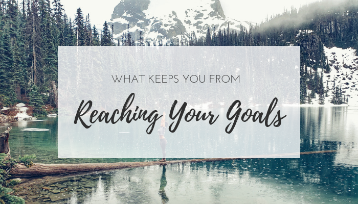 What Keeps You From Reaching Your Goals