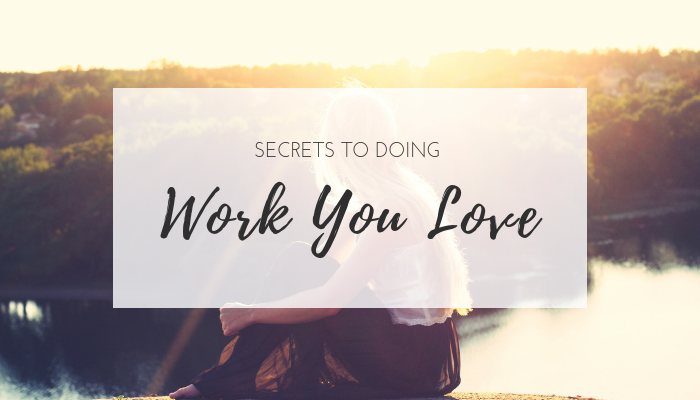 Secrets to doing work you love