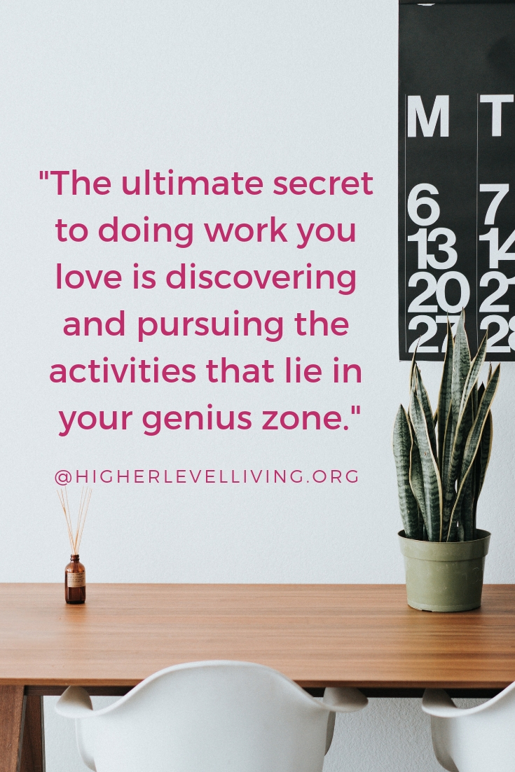 The best way to do work you love - living in your genius zone | Higher Level Living