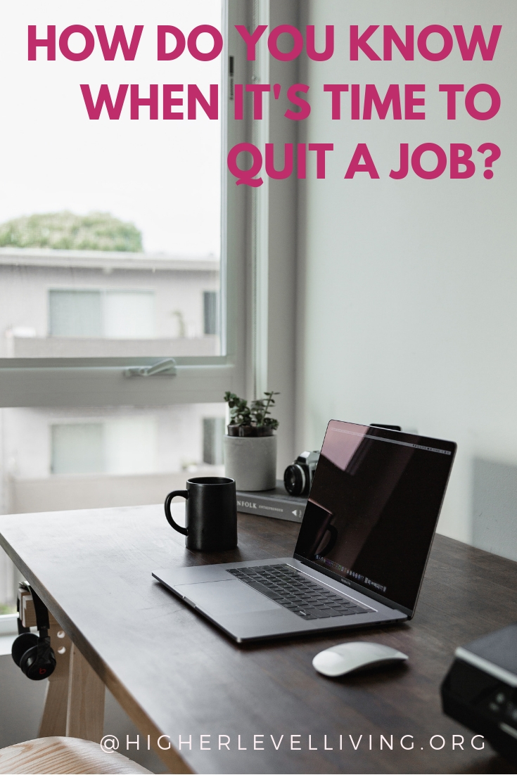 How do you know when it's time to quit a job? | Higher Level Living