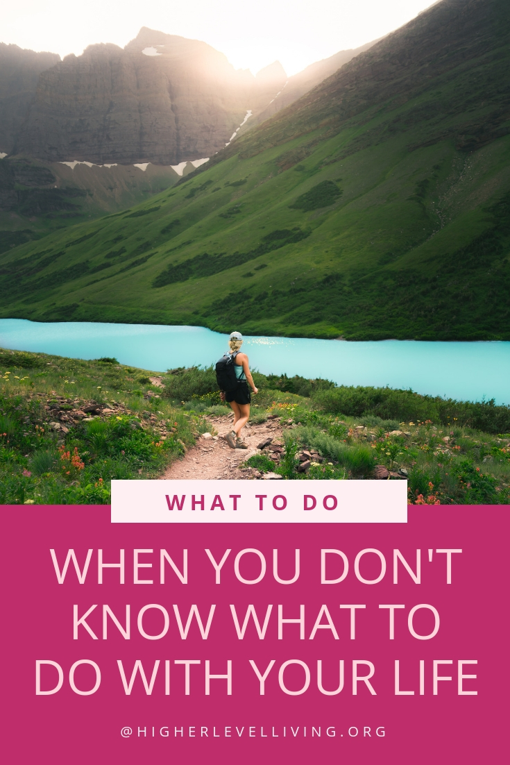 What to do when you don't know what to do with your life   Higher Level Living