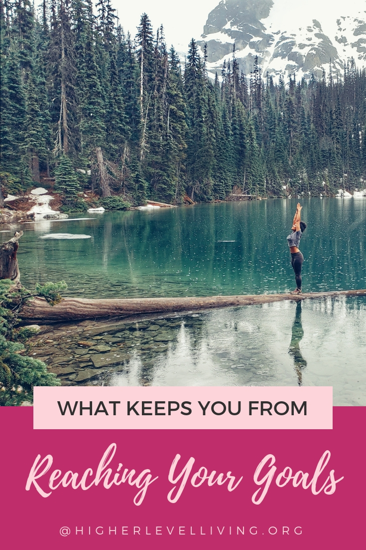 What Keeps You from Reaching Your Goals | Higher Level Living