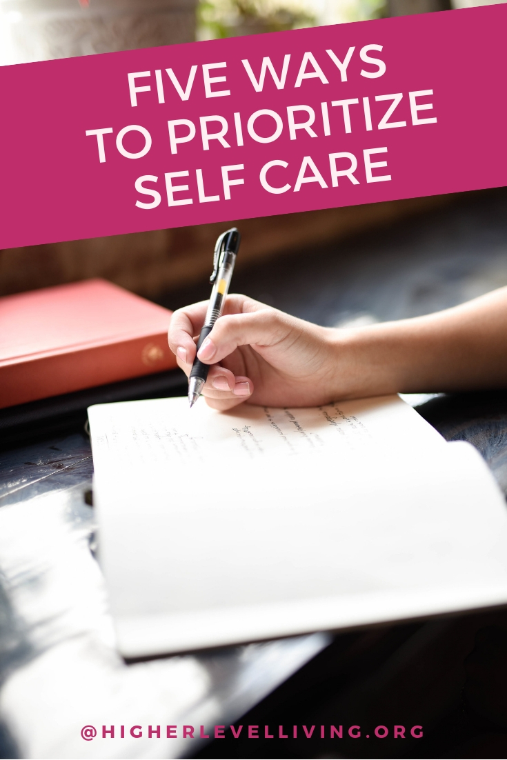 5 Ways to Prioritize Self Care in 2019 | Higher Level Living