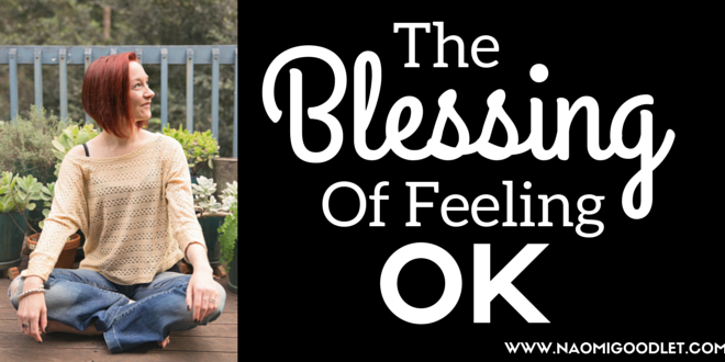 The Blessing Of Feeling OK