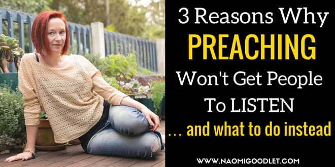 3 Reasons Why PREACHING Won't Get People To LISTEN… And What To Do Instead