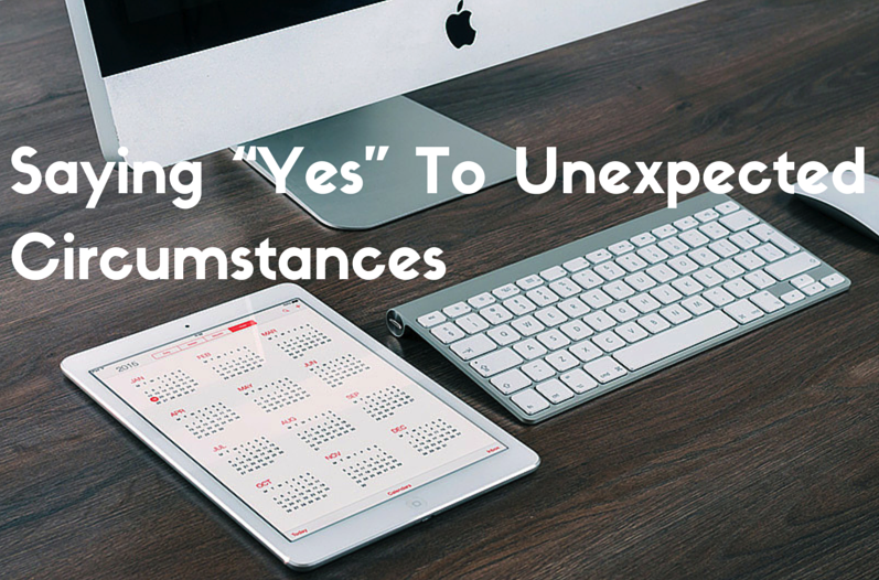 "Saying ""Yes"" To Unexpected Circumstances copy"