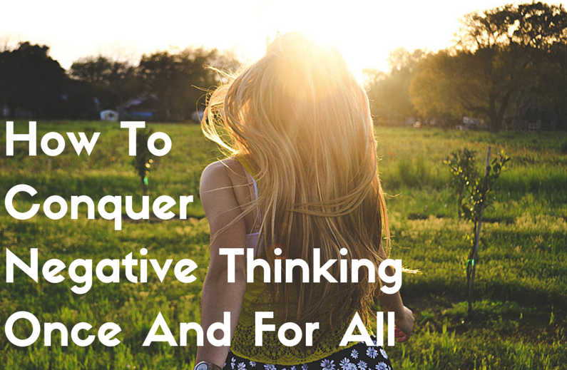 How To Conquer Negative Thinking Once copy