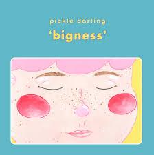 pickle darling bigness.jpeg
