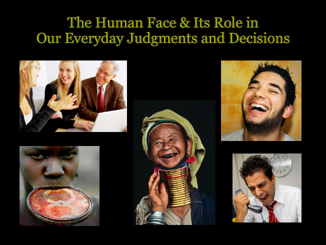 The Human Face and its Role in Our Everyday Judgments and    Decisions is a recurring graduate-level course designed to introduce students outside of psychology to the field of face perception, particularly how it relates to social judgments and behavior. Students are introduced to current research within the fields of face perception and social cognition in a discussion-based seminar. -