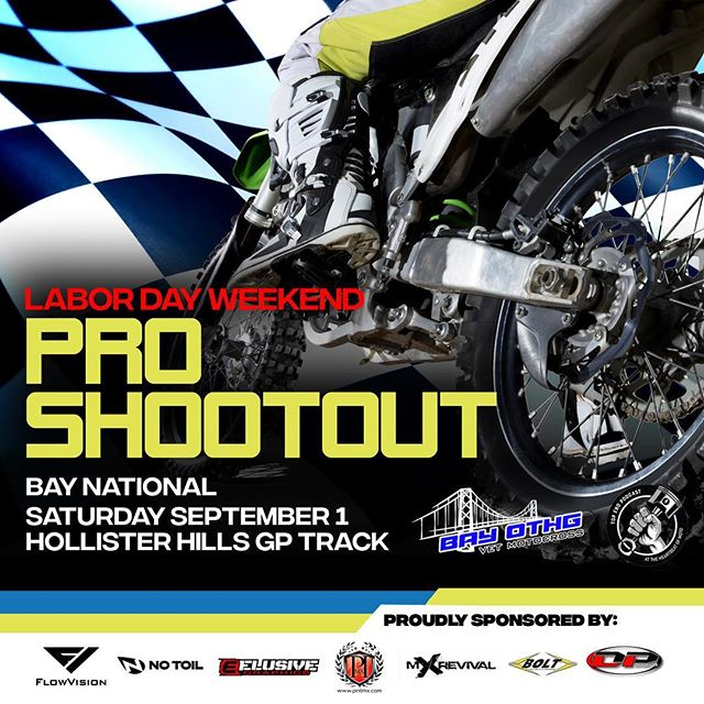 2018 Hollister Hills Pro Shootout  This Saturday is the event everyone has been waiting for, the $5,000 Pro Shootout! Taking place this Saturday, 9/1, at Hollister Hills GP, the event already has 38 entries for the pro shootout race. All of these pros are racing for one thing, to bring home a $2000 first place check!  The pro shootout purse will be as follows:  @flowvisioncompany Holeshot awards: $100 each moto - Purse Payout  1st - $2000  2nd - $1200  3rd - $800  4th - $500  5th - $300  6th - $200  The shootout schedule will be a 10-15 minute practice in the morning and racing to follow. Races are going to be two 20 minute plus 1 lap motos.  We will also have Friday practice if you want an edge up on the competition so you can bring home that purse money. Parking will be reserved for pro shootout racers that are in trucks and vans.  See you all at the races!! @codyjohnston650  Sponsors: @bay_othg @bolt_motorcycle_hardware @mxrevival @no_toil @dp_motorsports @pinitmx @elusivegraphics @snuffyracing @rxmoto_sf