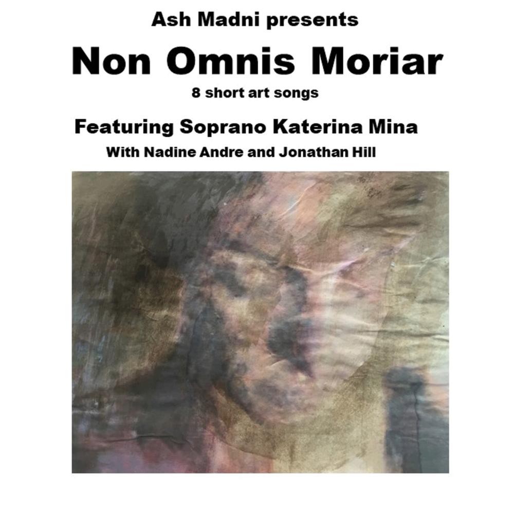Non Omnis Moriar - Soprano Katerina MinaMusic by Ash MadniPianist Nadine AndreGuitarist Jonathan HillCD / 2018