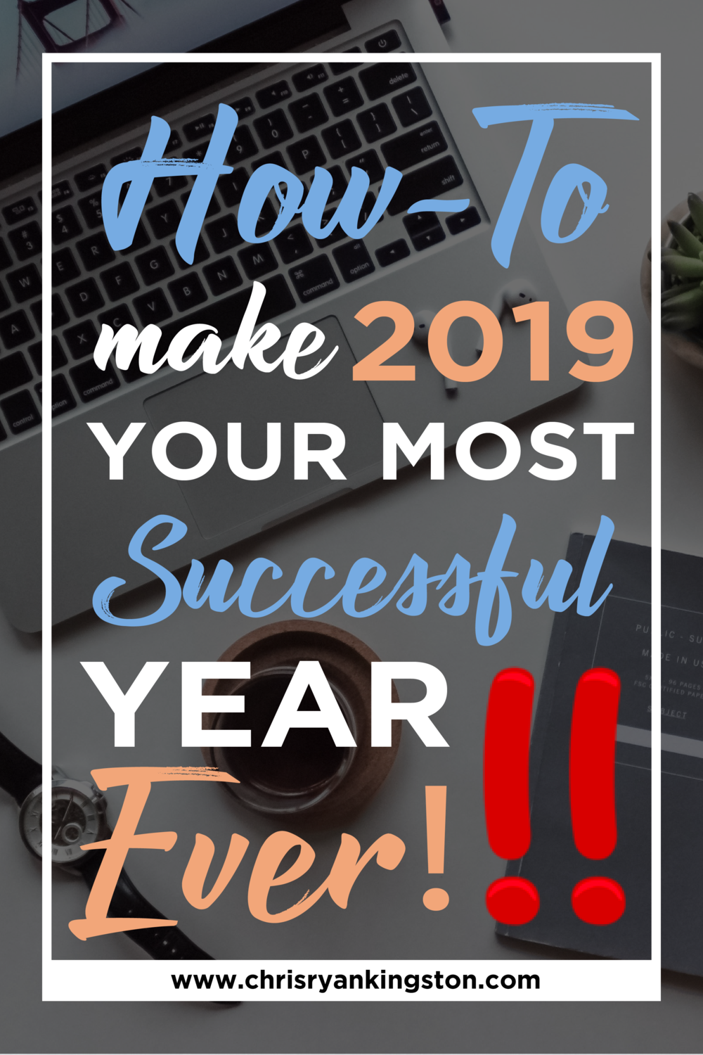How To Make 2019 Your Most Successful Year Ever & Take That First Step! chrisryankingston.com