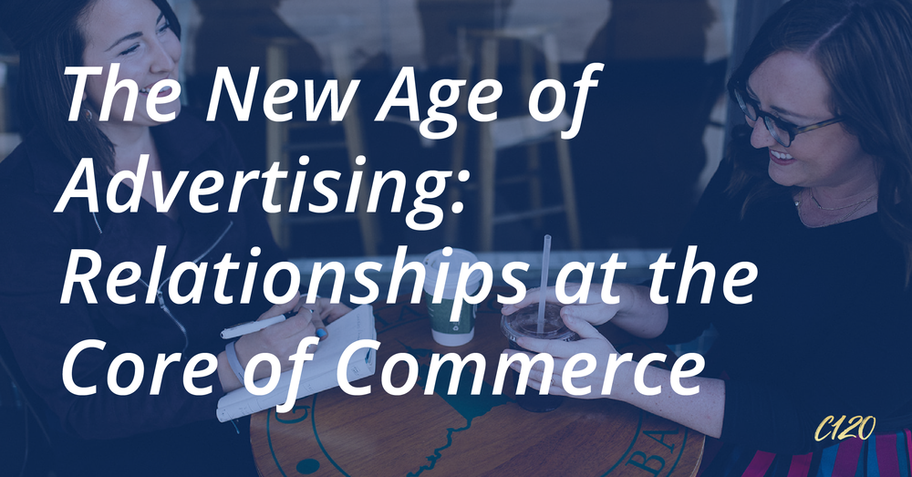 The New Age of Advertising: Relationships at the Core of Commerce.png
