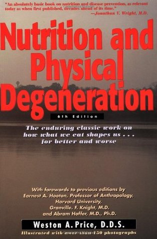 Nutrition and Physical Degenerationby Weston A. Price -