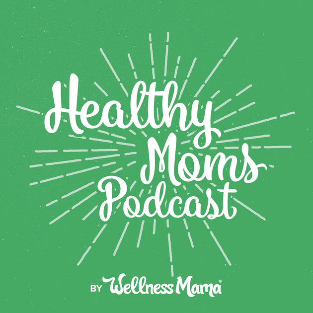 The Healthy Moms Podcast - Katie from WellnessMama.com (a total rockstar) speaks about everything from real food, stress, sleep, fitness, toxins, natural living, and always gives actionable solutions to her weekly topics.