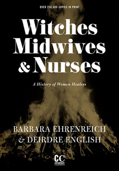 Witches, Midwives & Nurses: A History of Women Healers  by Barbara Ehrenreich and Deirdre English