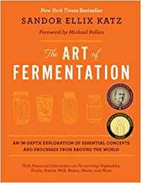 The Art of Fermentation by Sandor Kats (click  HERE  for more info)