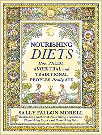 Nourishing Diets: How Paleo, Ancestral and Traditional Peoples Really Ate by Sally Fallon Morell (click  HERE  to learn more).
