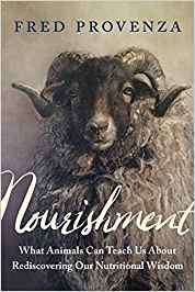 Nourishment: What Animals Can Teach Us about Rediscovering Our Nutritional Wisdom    by Fred Provenza