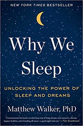 Why We Sleep: Unlocking the Power of Sleep and Dreams    by Matthew Walker PhD