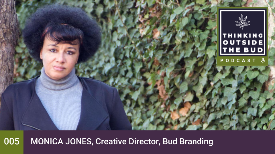 Thinking Outside The Bud - 005 - Monica Jones