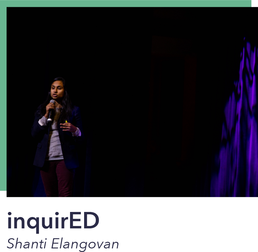 Shanti Elangovan believes that large-scale adoption of inquiry-based learning would revolutionize K12 education—improving outcomes and improving students' curiosity, resilience, collaboration skills and creativity. The inquirED platform streamlines this process for teachers, embedding professional development into a variety of inquiry-based learning units so teachers can focus on implementation.