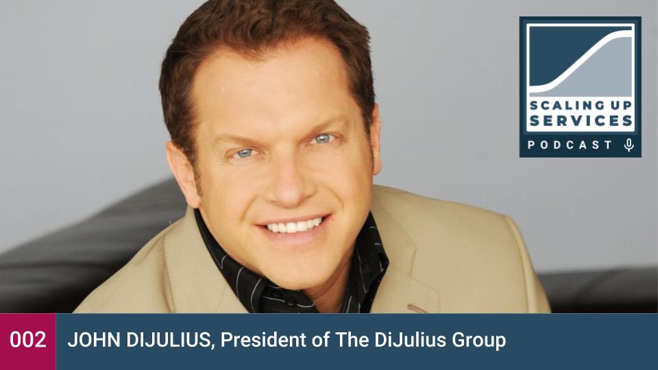 scaling up services - john dijulius