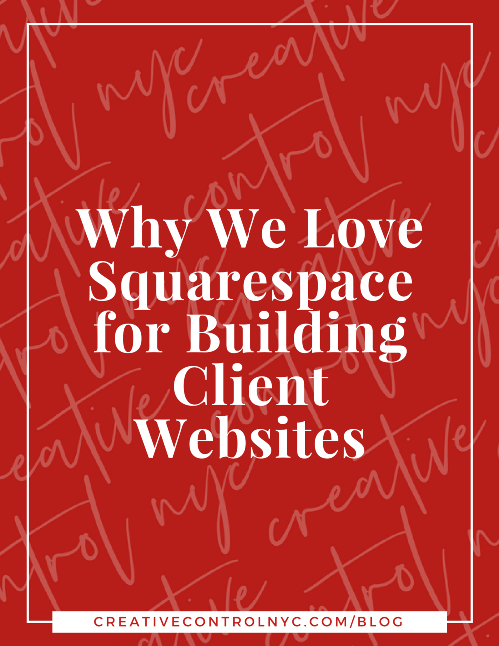 Creative Control NYC - Blog Post - Why We Love Squarespace for Building Client Websites.png