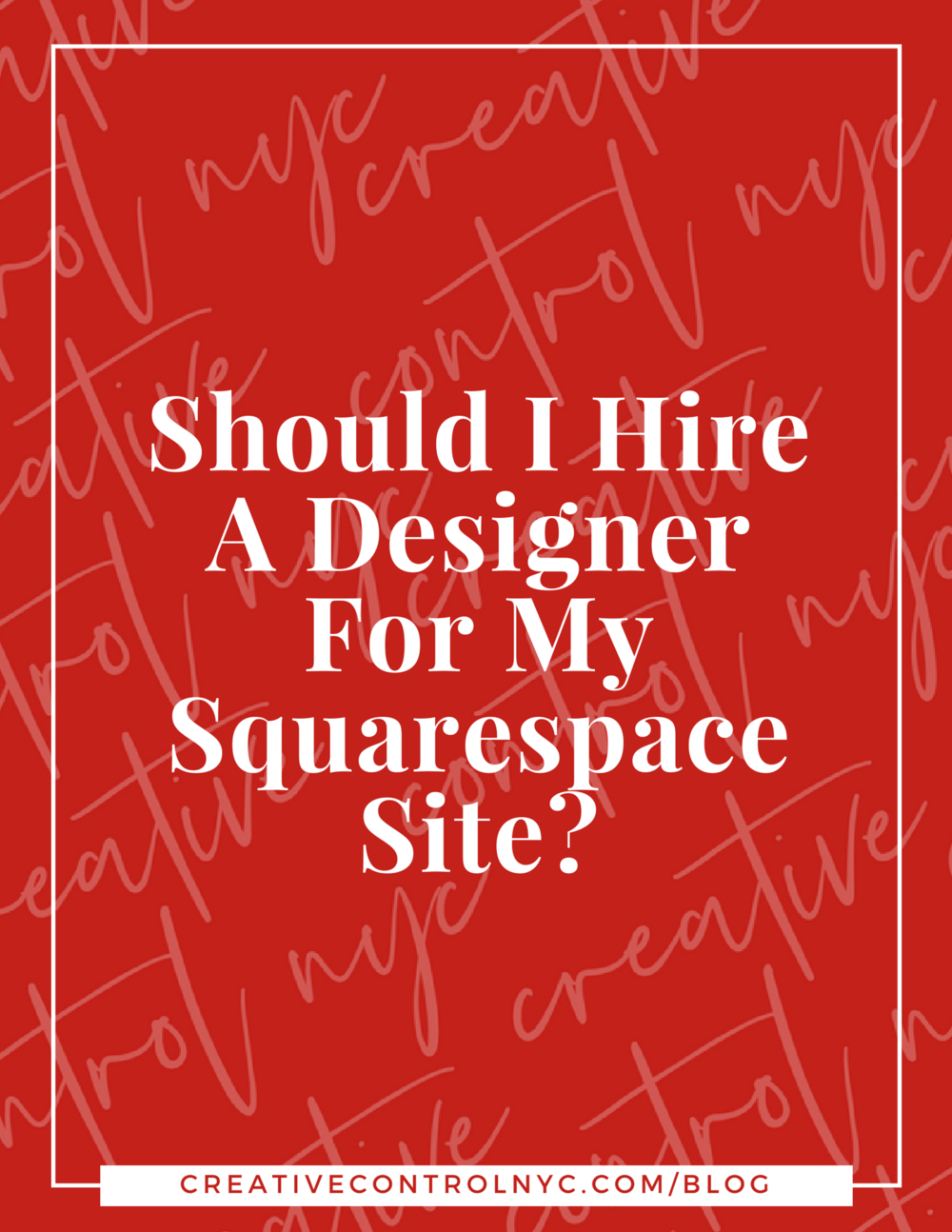 Creative Control NYC - Blog Post - Should I Hire A Designer For My Squarespace Site_.png