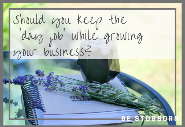 Keeping the day job while growing a business | Joanne Becker | Be Stubborn | Coaching | small business, creative coaching, resources, content creator