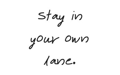 """Stay in your own lane"": from a recent  Instagram  post"